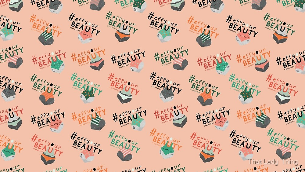 #effyourbeautystandards by That Lady  Thing