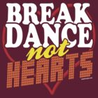 Break Dance Not Hearts Retro Vintage  by kaptainmyke