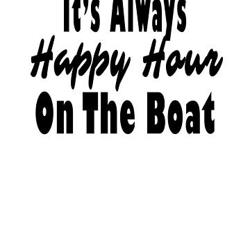 Its Always Happy Hour On The Boat Funny Boating Decor Tshirt by lemonographie