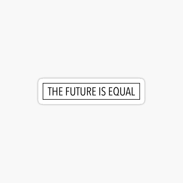 The Future is Equal Sticker