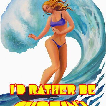 I'd Rather Be SURFIN'! by TexFX