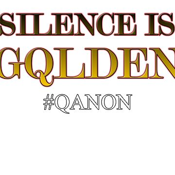QANON Silence is Golden - WWG1WGA, #Qanon by AltrusianGrace