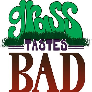 Grass Tastes Bad by aimeecozza