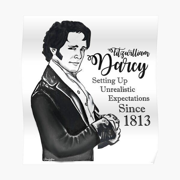 Fitzwilliam Darcy - Setting Up Unrealistic Expectations Since 1813 Poster