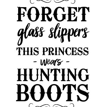 Forget About Glass Slippers...This Princess Wears Hunting Boots by keepers