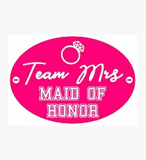 bachelor party team mrs MAID OF HONOR design MOH01 Photographic Print