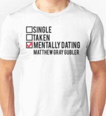 Mentally Dating Matthew Gray Gubler Unisex T-Shirt