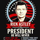 rick astley for president by cantstopper