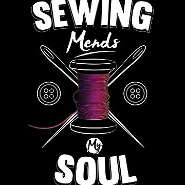 Sewing Mends My Soul Tailor Print by screenworks