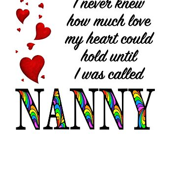 I Never Knew How Much Love My Heart Could Hold... Nanny by AmandaMLucas
