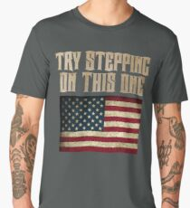 TRY STEPPING ON THIS ONE PATRIOTIC FLAG Men's Premium T-Shirt