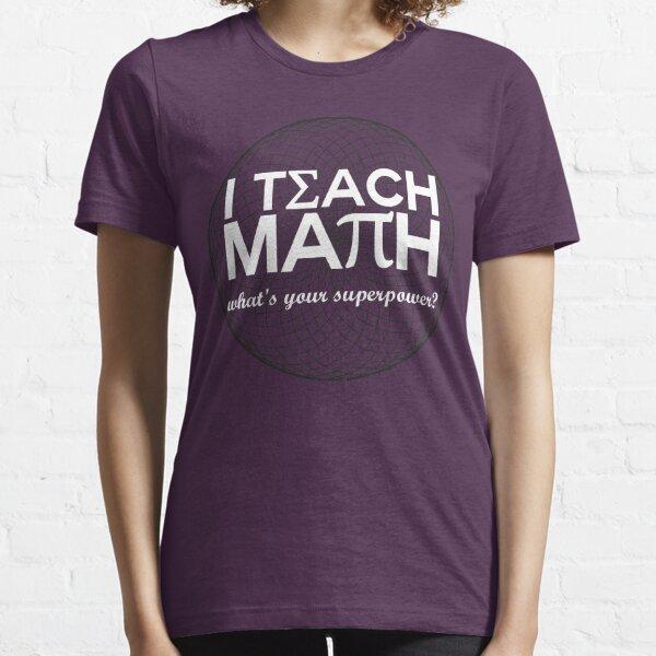 I Teach Math Essential T-Shirt
