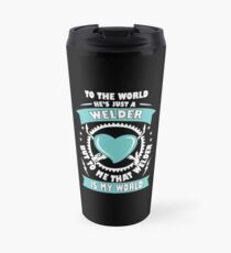Welder is my world Welder T Shirt Travel Mug