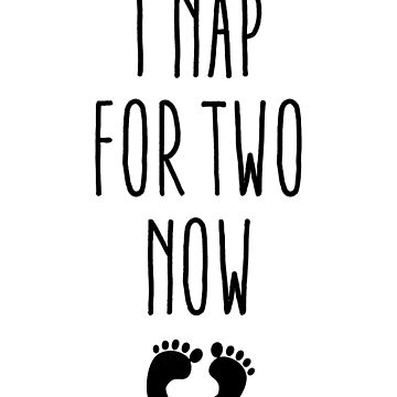 I nap for two now, cute t-shirt design for pregnant ladies by byzmo