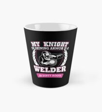 My Knight in shining armor is a welder Welder T Shirt Tall Mug