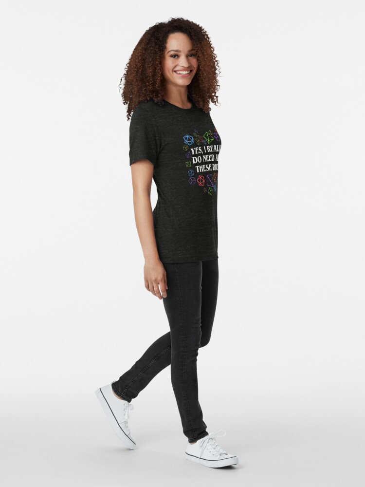 Alternate view of Yes I Really Do Need All These Dice Tabletop RPG Tri-blend T-Shirt