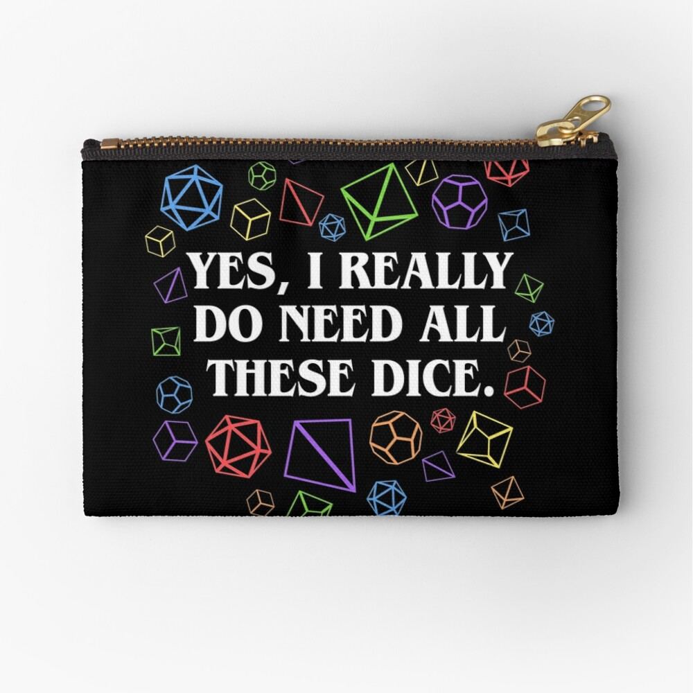 Yes I Really Do Need All These Dice Tabletop RPG Zipper Pouch