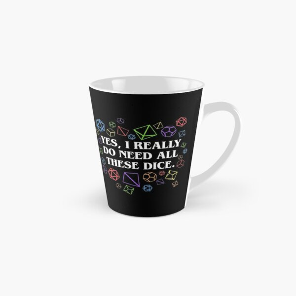 Yes I Really Do Need All These Dice Tabletop RPG Tall Mug