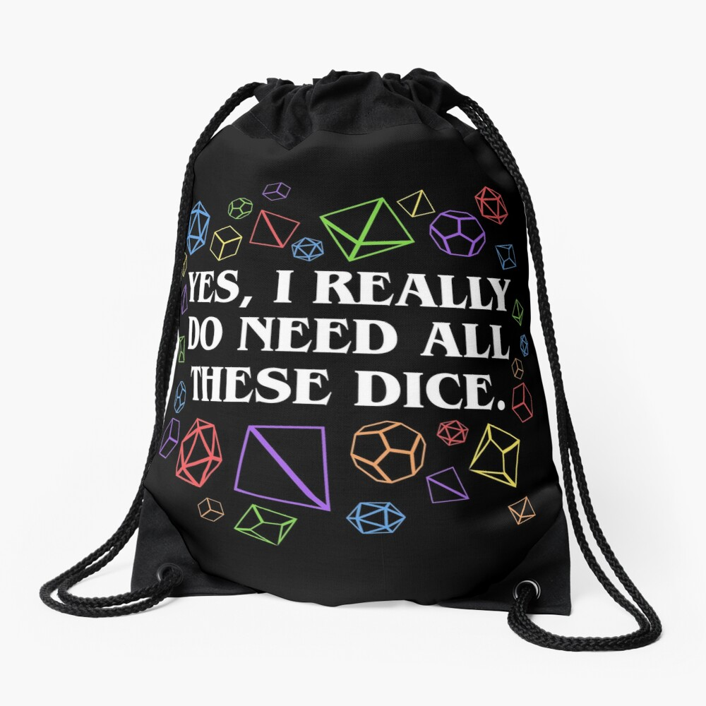Yes I Really Do Need All These Dice Tabletop RPG Drawstring Bag