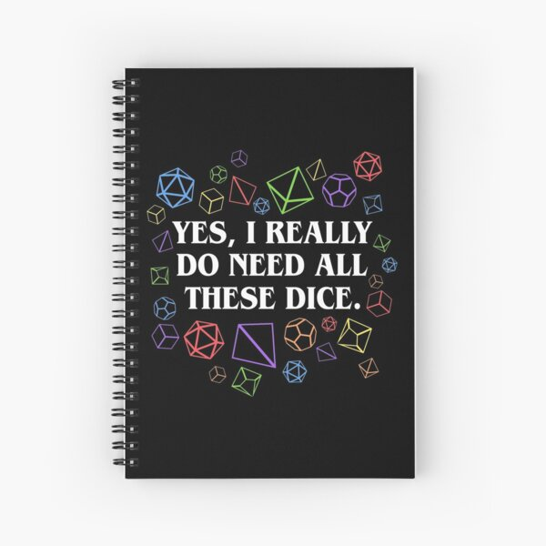 Yes I Really Do Need All These Dice Tabletop RPG Spiral Notebook