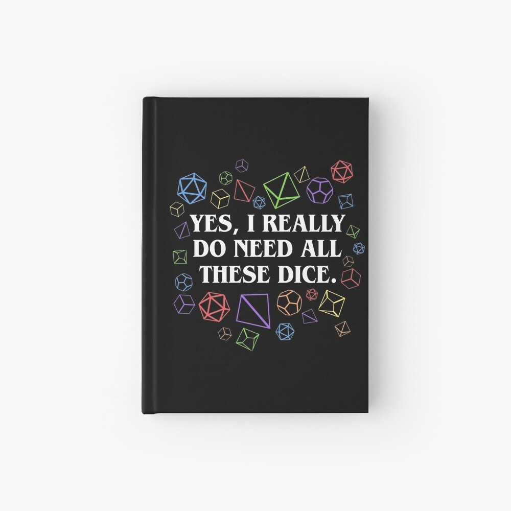 Yes I Really Do Need All These Dice Tabletop RPG Hardcover Journal