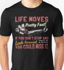 Save Ferris Quote, Life Moves Pretty fast, High School T Shirt Design Unisex T-Shirt