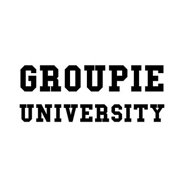 Groupie University Funny Music Band Fan by TheBestStore