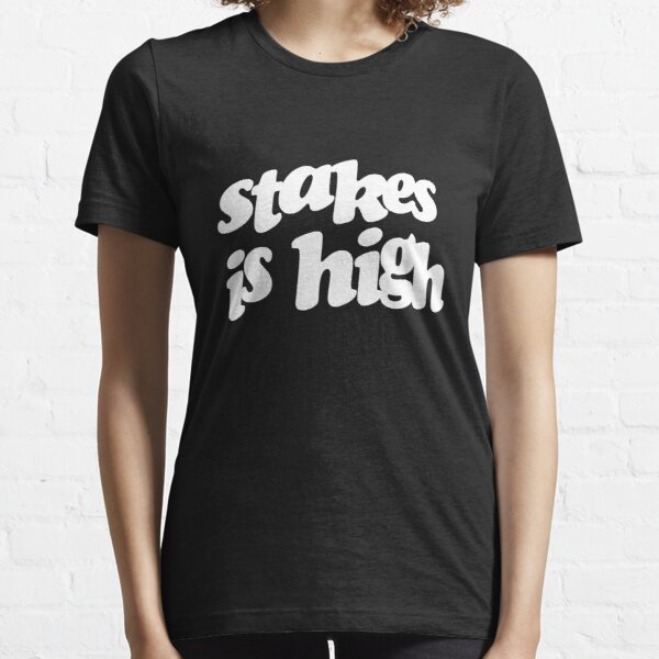 Stakes is high Essential T-Shirt