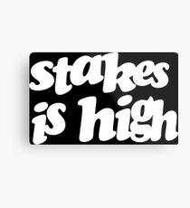 Stakes is high Metal Print
