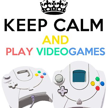 Keep Calm and Play video games by benbdprod