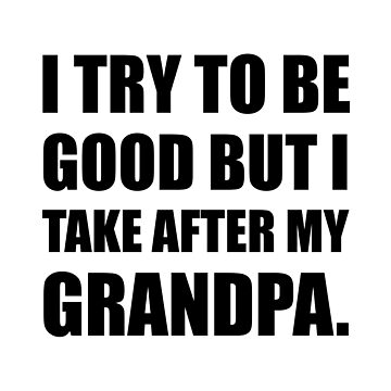 Take After My Grandpa Funny by TheBestStore