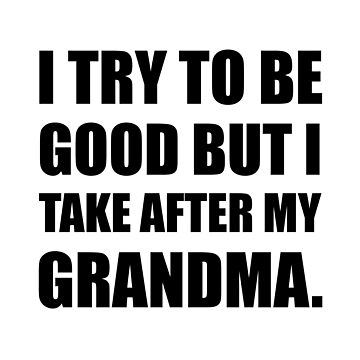 Take After My Grandma Funny by TheBestStore