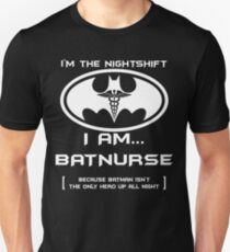I'm The Nightshift. I Am BatNurse T-Shirt Unisex T-Shirt