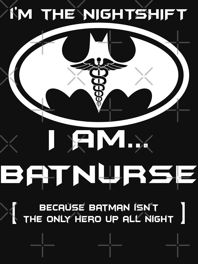 I'm The Nightshift. I Am BatNurse T-Shirt by wantneedlove