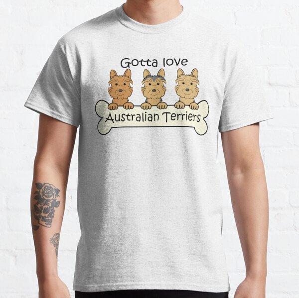 Gotta Love AustralianTerriers Classic T-Shirt