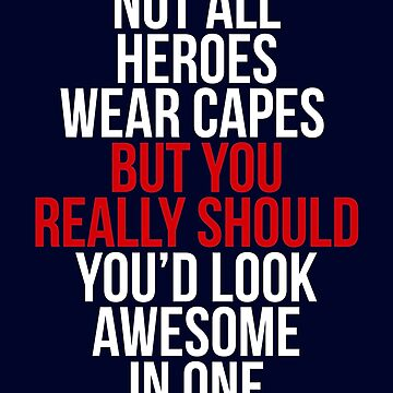 Not All Heroes Wear Capes by jamescrowe1987
