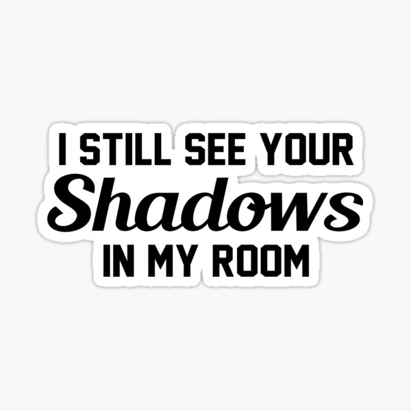 I Still See Your Shadows In My Room (Lucid Dreams) Sticker