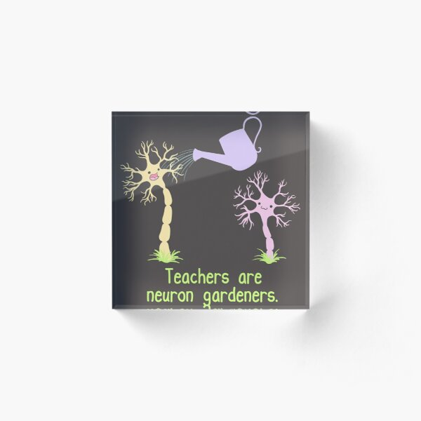 Teachers Are Neuron Gardeners Acrylic Block