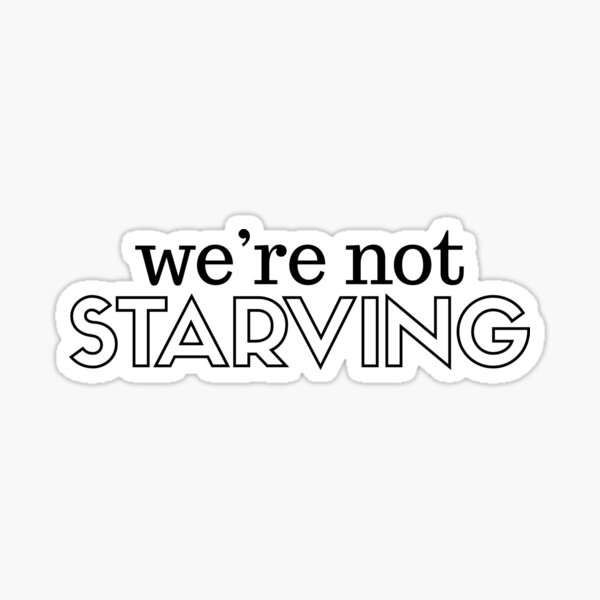 We're Not Starving Sticker
