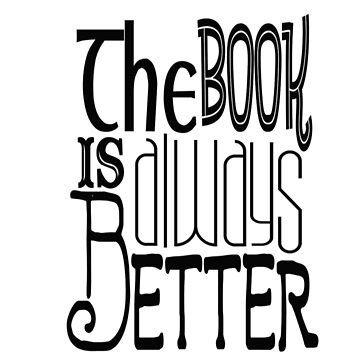 The Book Is Always Better by Joby-F-Randrup