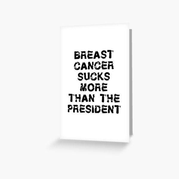 Breast Cancer T Shirt - Breast Cancer Sucks More Than President  Greeting Card