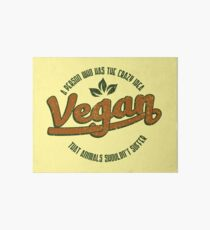 Vegan A Person Who Has The Crazy Idea - Funny Veganism Quote Gift Art Board