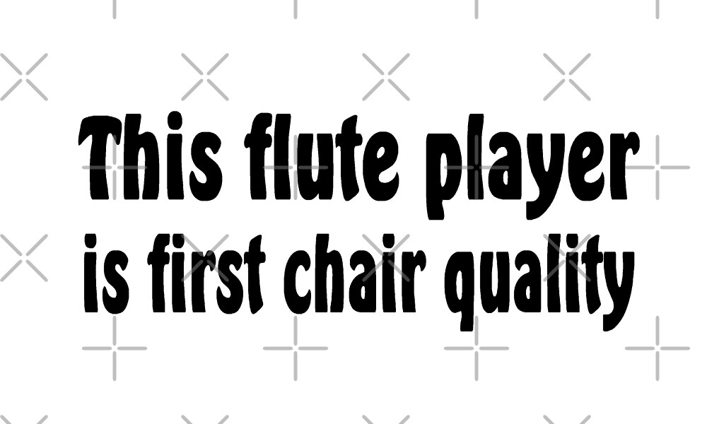 Flute Player is First Chair Quality - Funny Flute T Shirt Gift by greatshirts
