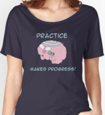 Practice Makes Progress Women's Relaxed Fit T-Shirt