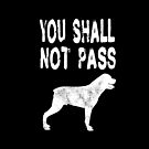 You Shall Not Pass - Funny Rottweiler Dog T Shirt Gifts  by greatshirts