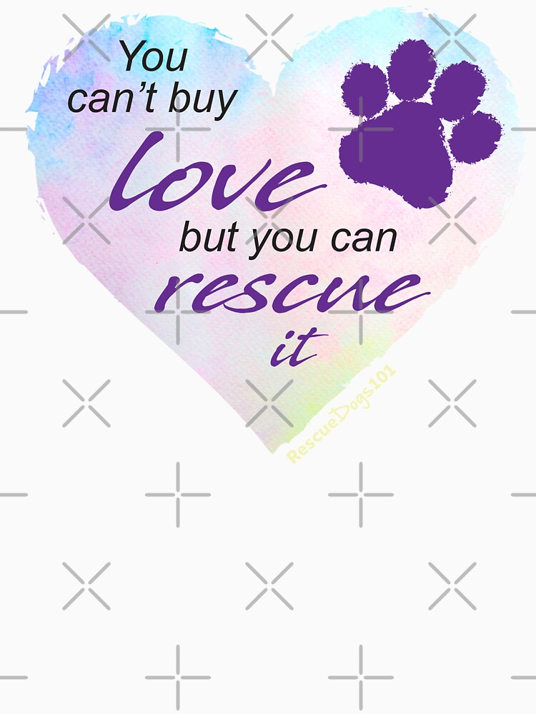You Can't Buy Love But You Can Rescue It by rescuedogs101