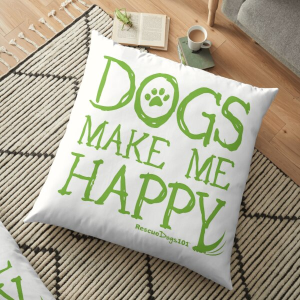 Dogs Make Me Happy Floor Pillow