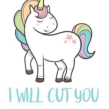 I Will Cut You Stabby Unicorn  by CrackerjackTees