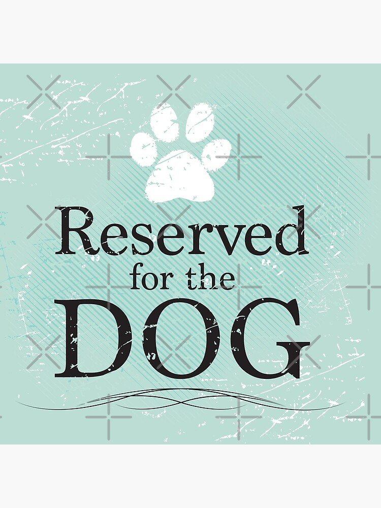 Reserved for the Dog by rescuedogs101