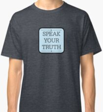 Speak Your Truth Classic T-Shirt